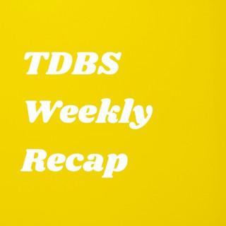 TDBS Weekly Recap