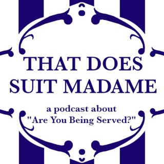 That Does Suit Madame, a Podcast about