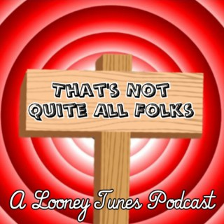 That's Not Quite All Folks: A Looney Tunes Podcast