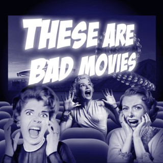 These Are Bad Movies