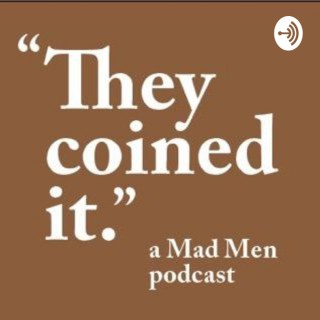 They Coined It, a Mad Men Podcast