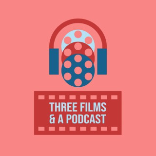 Three Films and a Podcast