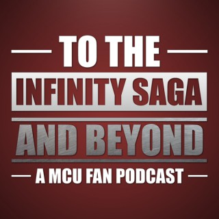 To The Infinity Saga and Beyond: A Marvel Fan Podcast