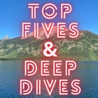 Top Fives & Deep Dives