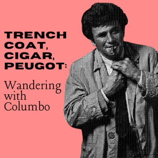 Trench coat, cigar, Peugot: Wandering with Columbo