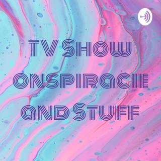 TV Show Conspiracies and Stuff