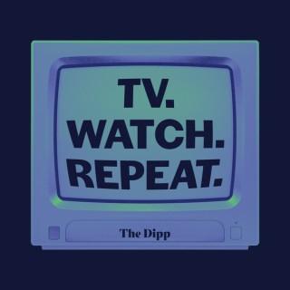 TV. Watch. Repeat.