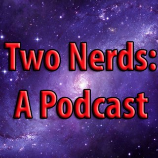 Two Nerds: A Podcast