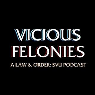 Vicious Felonies A Law & Order: SVU Podcast