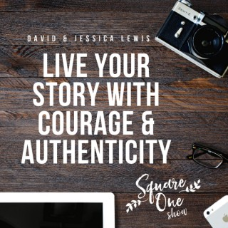 Square One Show: Live Your Story With Courage and Authenticity