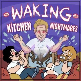 Waking Kitchen Nightmares