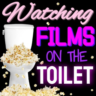 Watching Films on the Toilet