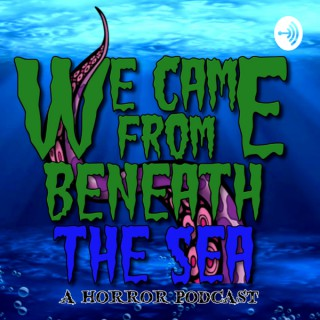 We Came From Beneath The Sea