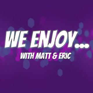 We Enjoy...