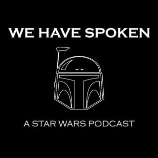 We Have Spoken - Star Wars Podcast