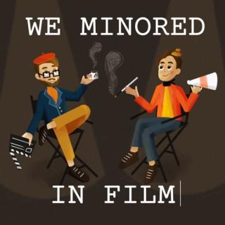 We Minored in Film