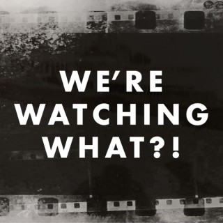 We're Watching What?!