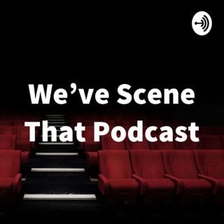 We've Scene That Podcast