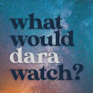What Would Dara Watch