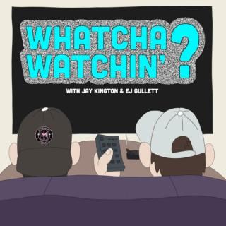 Whatcha Watchin'?