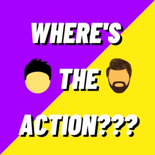 Where's The Action???