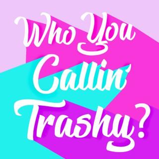 Who You Callin' Trashy?