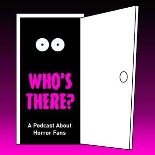 Who's There? A Podcast About Horror Fans