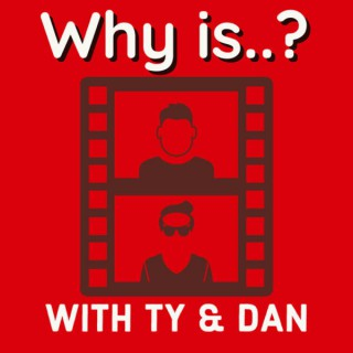 Why is...? With Ty & Dan