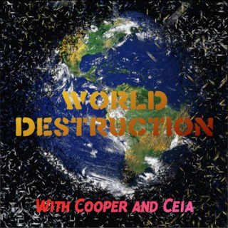 World Destruction with Cooper and Ceia