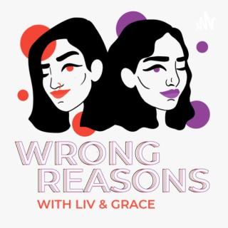 Wrong Reasons w/ Liv & Grace
