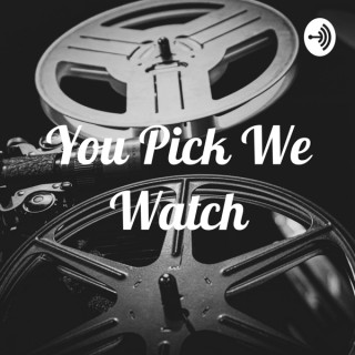You Pick We Watch