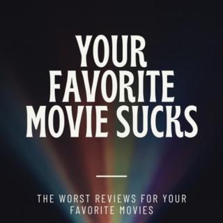 Your Favorite Movie Sucks