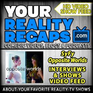 Your Reality Recaps: SyFy Opposite Worlds Video Recaps
