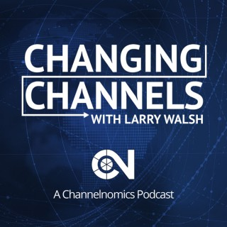 Changing Channels with Larry Walsh