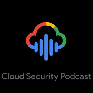 Cloud Security Podcast by Google