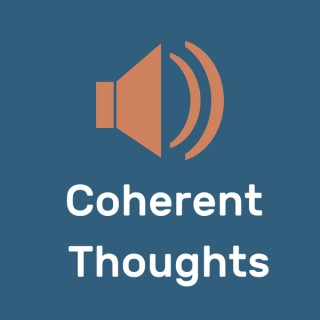 Coherent Thoughts Podcast