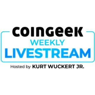 CoinGeek Weekly Livestream with Kurt Wuckert Jr.