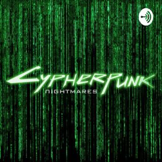 Cypherpunk Nightmares, El Podcast Más Futurista Del Planeta