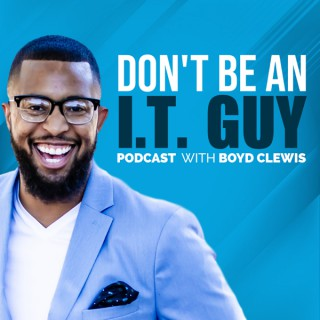 Don't Be An I.T. Guy Podcast
