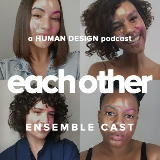 Each Other — a Human Design Podcast