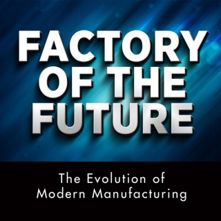 Factory of the Future - Evolution of Modern Manufacturing