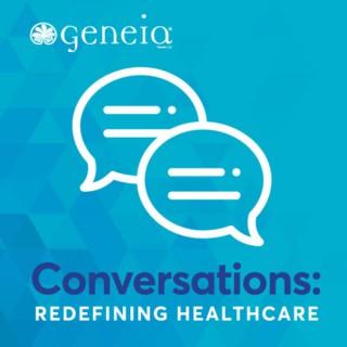 Geneia Conversations: Redefining Healthcare