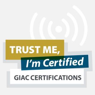 GIAC Certifications: Trust Me I'm Certified