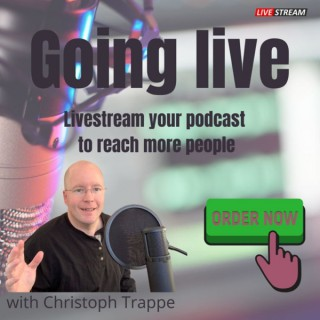 Going Live with Christoph Trappe - The Podcast