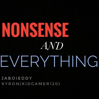 Nonsense And Everything