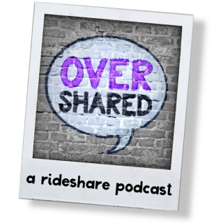 Overshared, A Rideshare Podcast