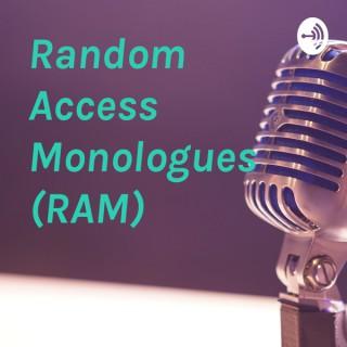 Random Access Monologues (RAM)