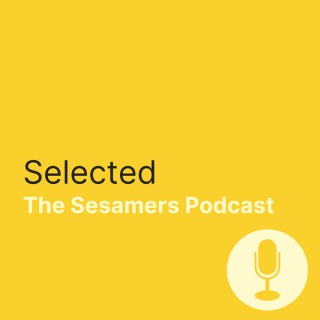 Selected - The Sesamers Podcast