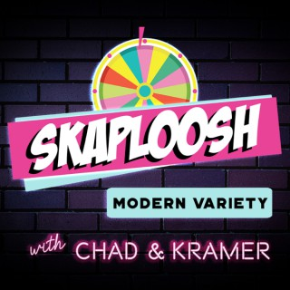 Skaploosh: Modern Variety with Chad & Kramer