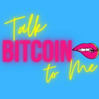 Talk Bitcoin to Me